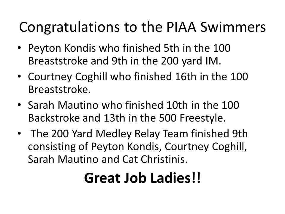 Congratulations to the PIAA Swimmers Peyton Kondis who finished 5th in the 100 Breaststroke and 9th in the 200 yard IM.