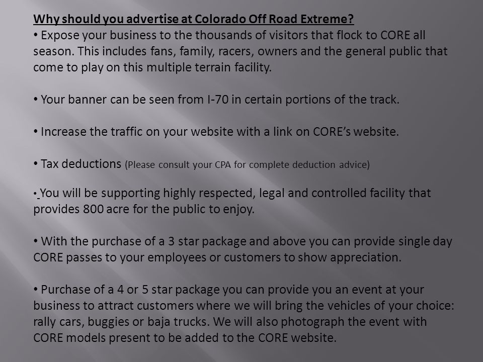 Why should you advertise at Colorado Off Road Extreme? Expose your business to the thousands of visitors that flock to CORE all season. This includes