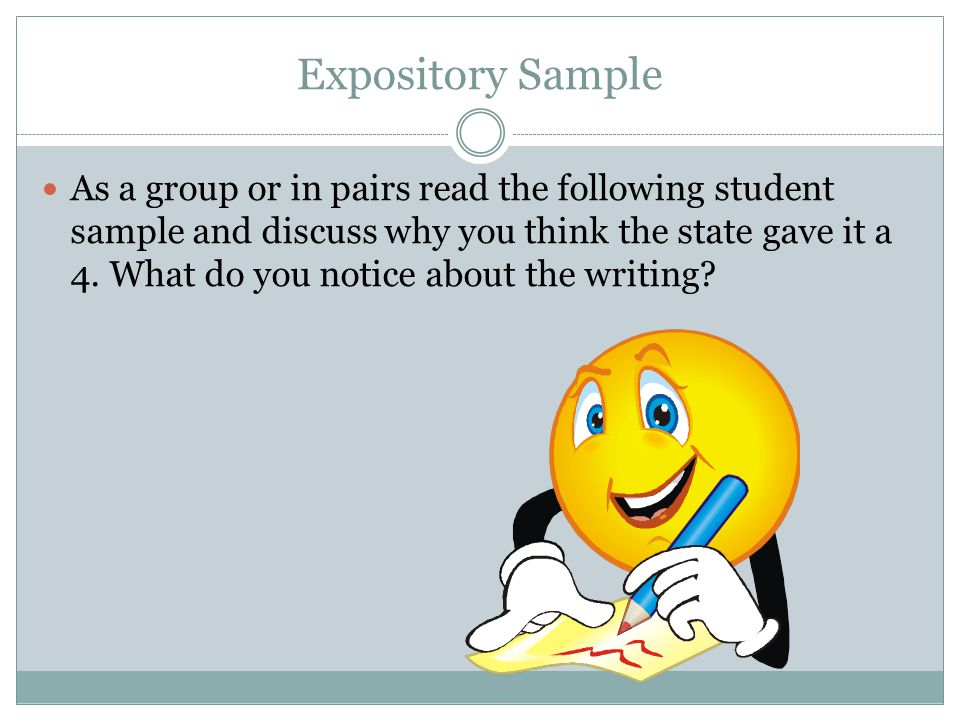 Expository Sample As a group or in pairs read the following student sample and discuss why you think the state gave it a 4. What do you notice about t