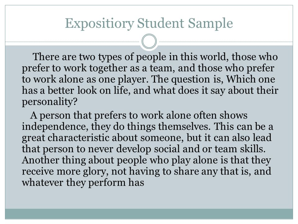Expositiory Student Sample There are two types of people in this world, those who prefer to work together as a team, and those who prefer to work alon