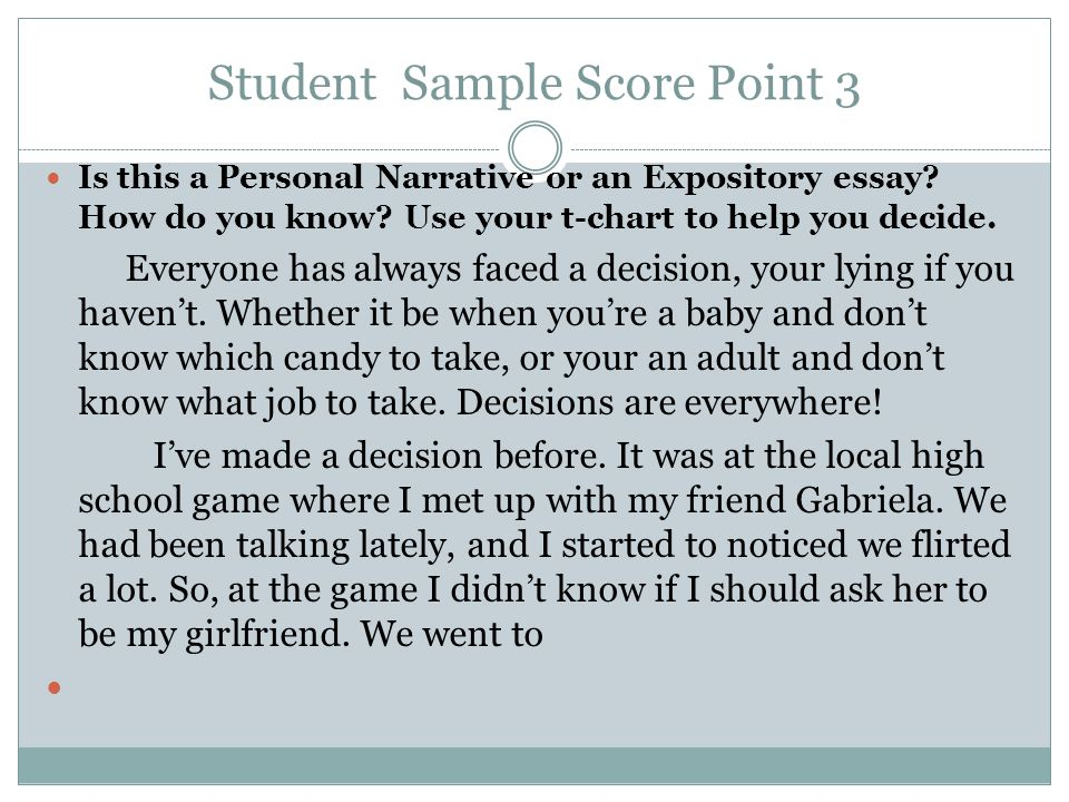 Student Sample Score Point 3 Is this a Personal Narrative or an Expository essay? How do you know? Use your t-chart to help you decide. Everyone has a