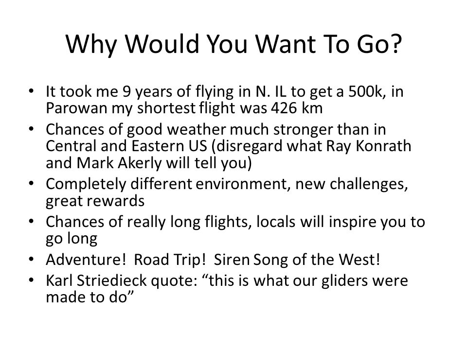Why Would You Want To Go. It took me 9 years of flying in N.