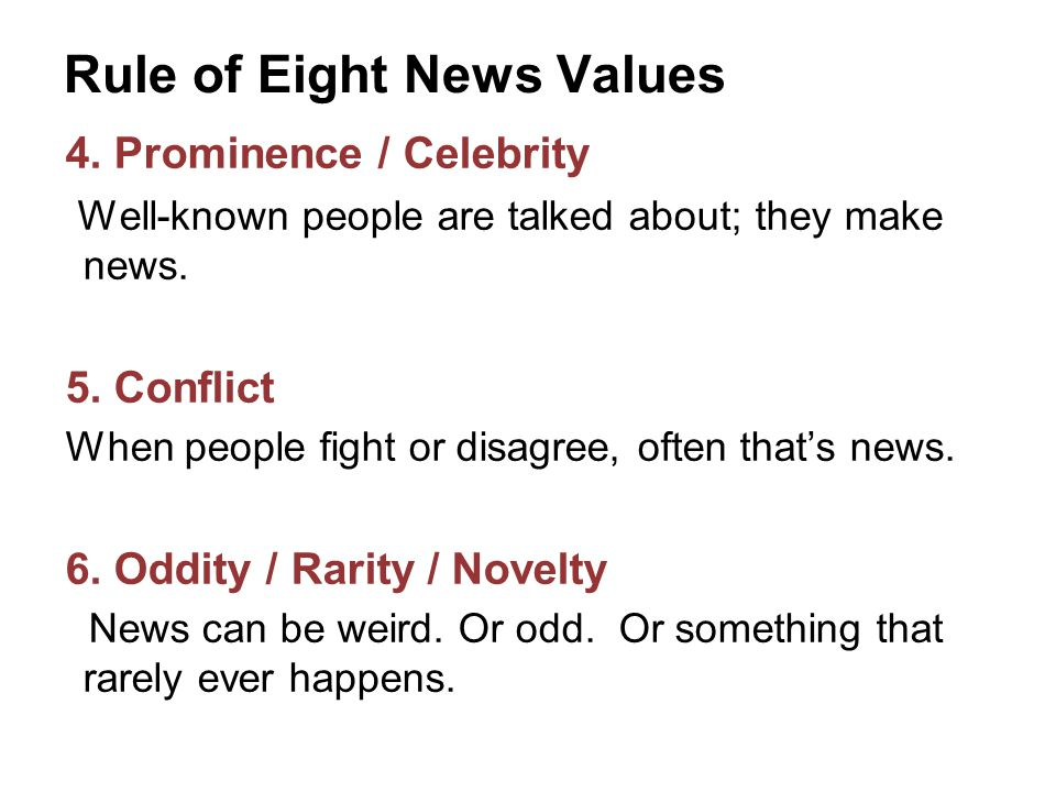 Rule of 8 News Values 1.Is it timely or immediate.