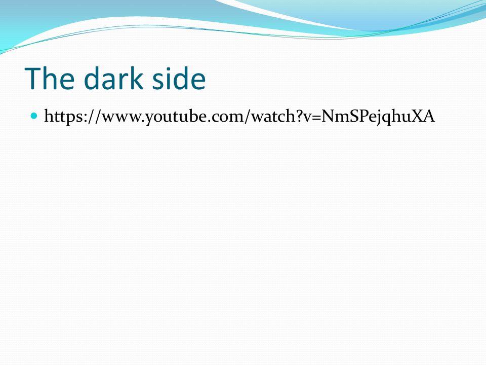 The dark side https://www.youtube.com/watch v=NmSPejqhuXA