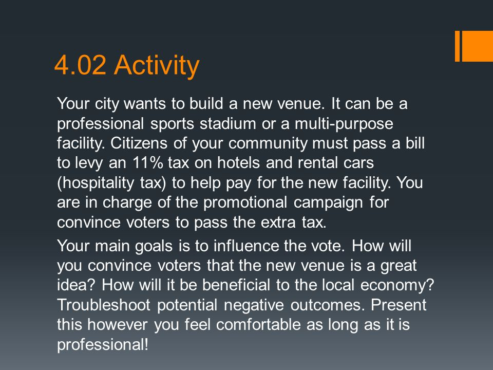 4.02 Activity Your city wants to build a new venue. It can be a professional sports stadium or a multi-purpose facility. Citizens of your community mu