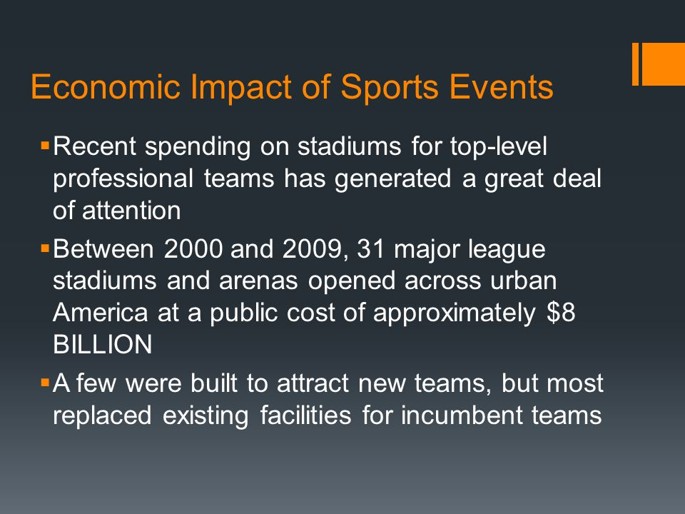 Economic Impact of Sports Events  Recent spending on stadiums for top-level professional teams has generated a great deal of attention  Between 2000