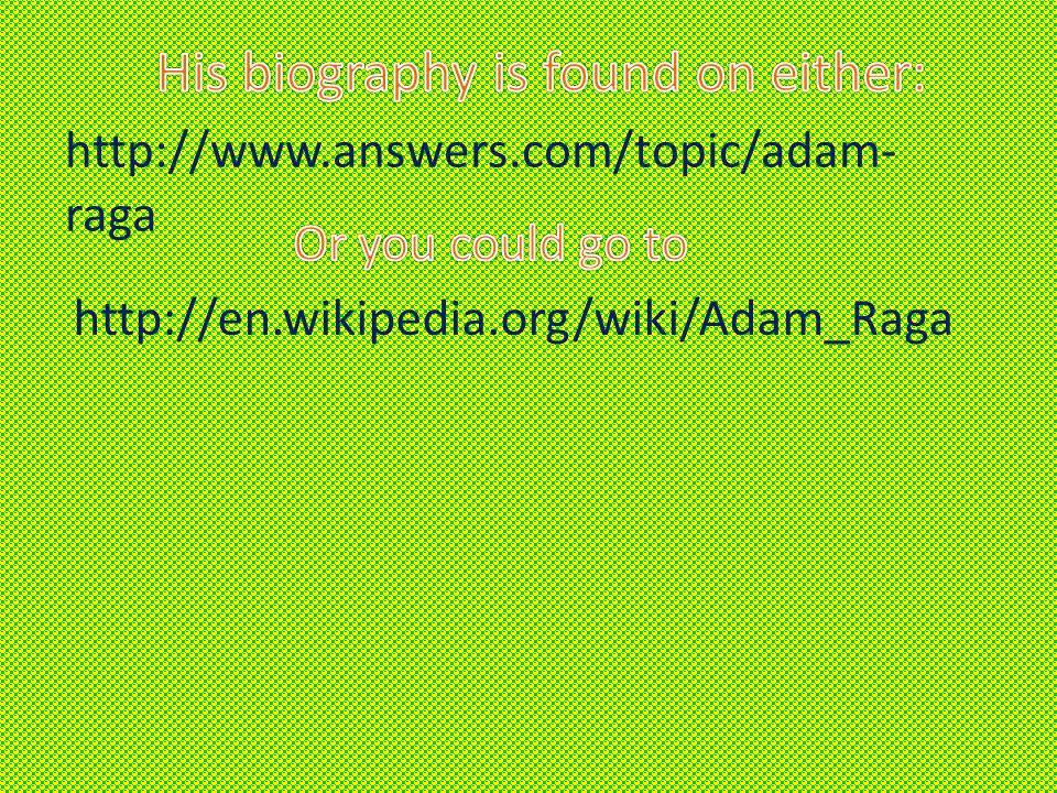 http://www.answers.com/topic/adam- raga http://en.wikipedia.org/wiki/Adam_Raga
