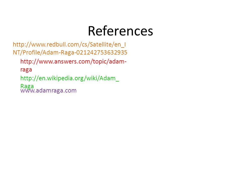 References http://www.redbull.com/cs/Satellite/en_I NT/Profile/Adam-Raga-021242753632935 http://www.answers.com/topic/adam- raga http://en.wikipedia.org/wiki/Adam_ Raga www.adamraga.com