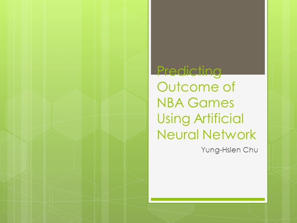 Predicting Outcome of NBA Games Using Artificial Neural Network Yung-Hsien Chu