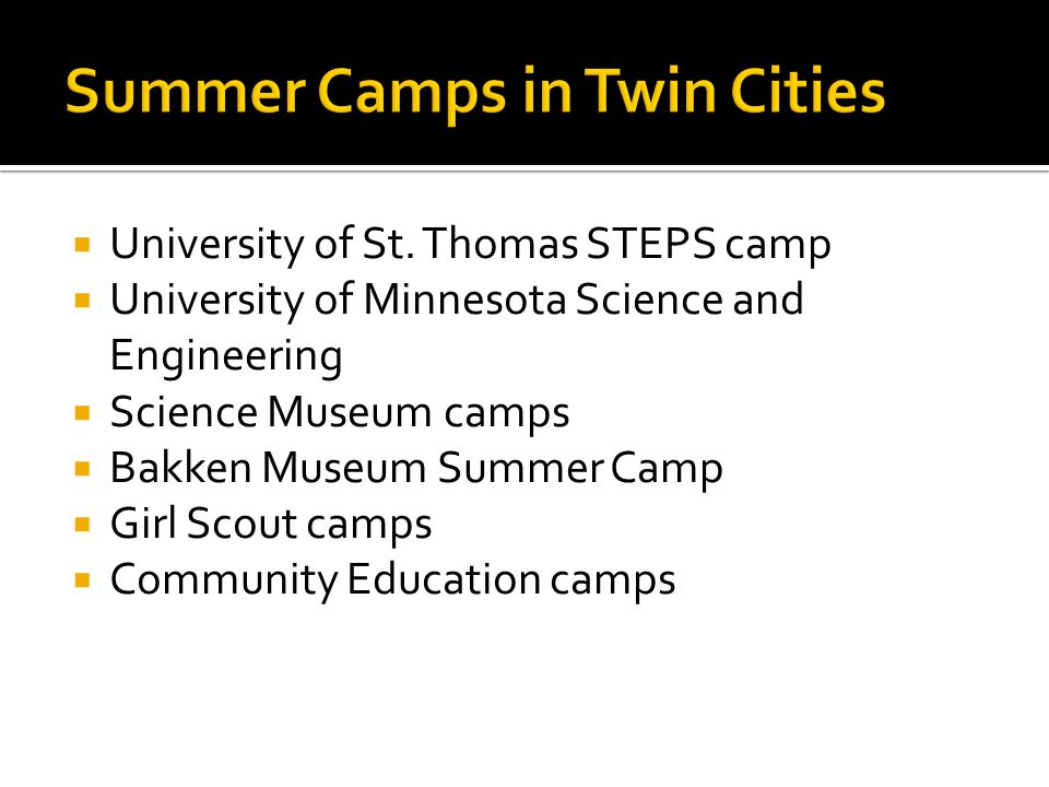  University of St. Thomas STEPS camp  University of Minnesota Science and Engineering  Science Museum camps  Bakken Museum Summer Camp  Girl Scou