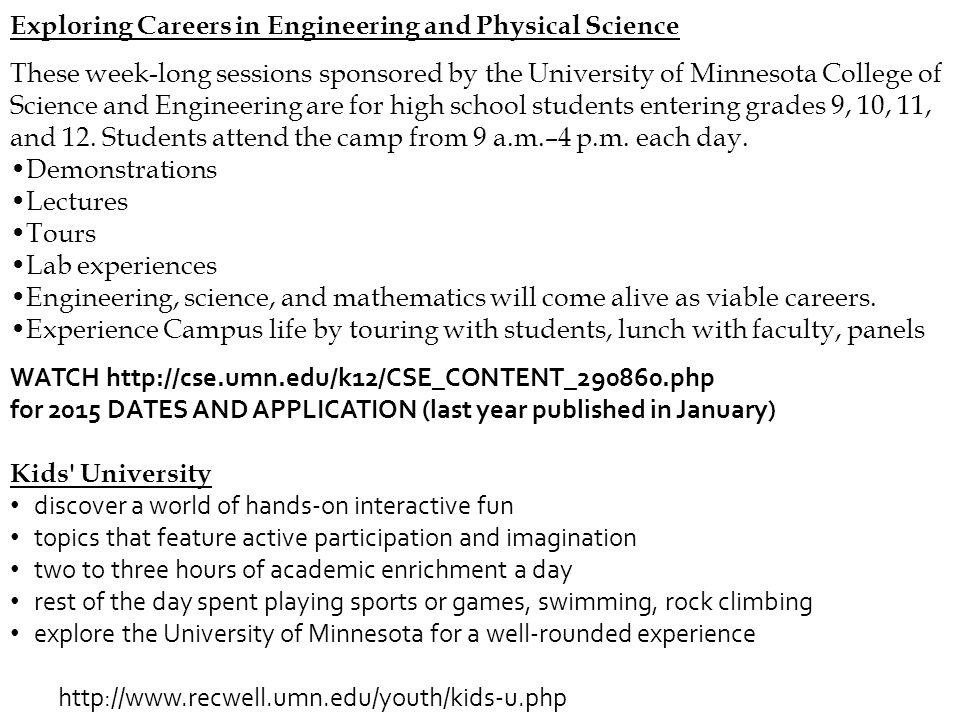 Exploring Careers in Engineering and Physical Science These week-long sessions sponsored by the University of Minnesota College of Science and Enginee