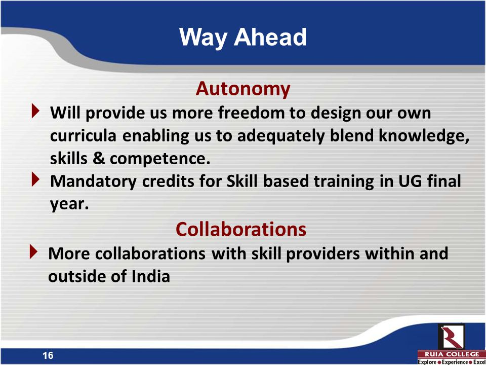 16 Autonomy  Will provide us more freedom to design our own curricula enabling us to adequately blend knowledge, skills & competence.
