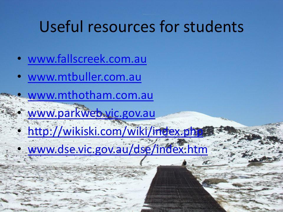 Useful resources for students www.fallscreek.com.au www.mtbuller.com.au www.mthotham.com.au www.parkweb.vic.gov.au http://wikiski.com/wiki/index.php www.dse.vic.gov.au/dse/index.htm