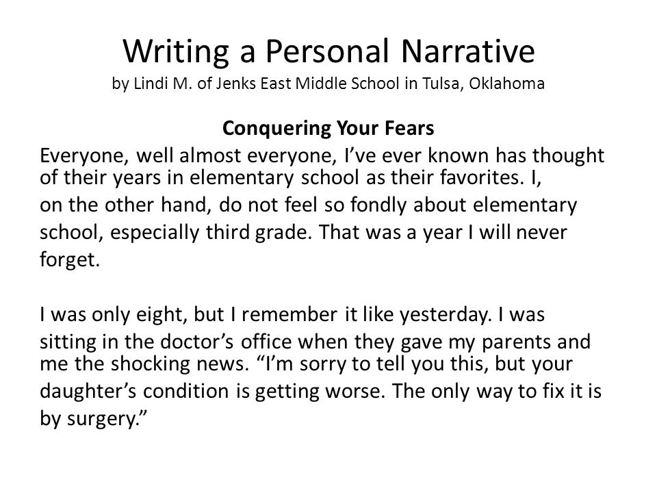 Writing a Personal Narrative by Lindi M. of Jenks East Middle School in Tulsa, Oklahoma Conquering Your Fears Everyone, well almost everyone, I've eve
