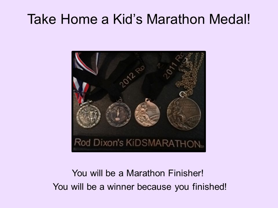 Take Home a Kid's Marathon Medal. You will be a Marathon Finisher.