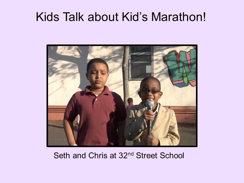 Kids Talk about Kid's Marathon! Seth and Chris at 32 nd Street School