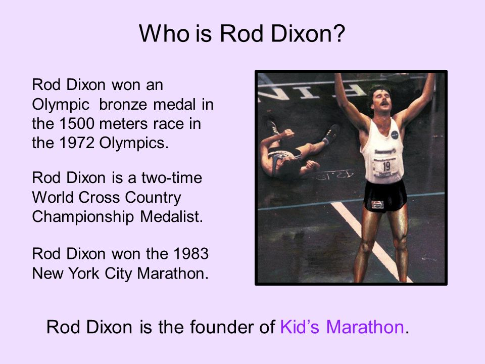Rod Dixon won an Olympic bronze medal in the 1500 meters race in the 1972 Olympics.