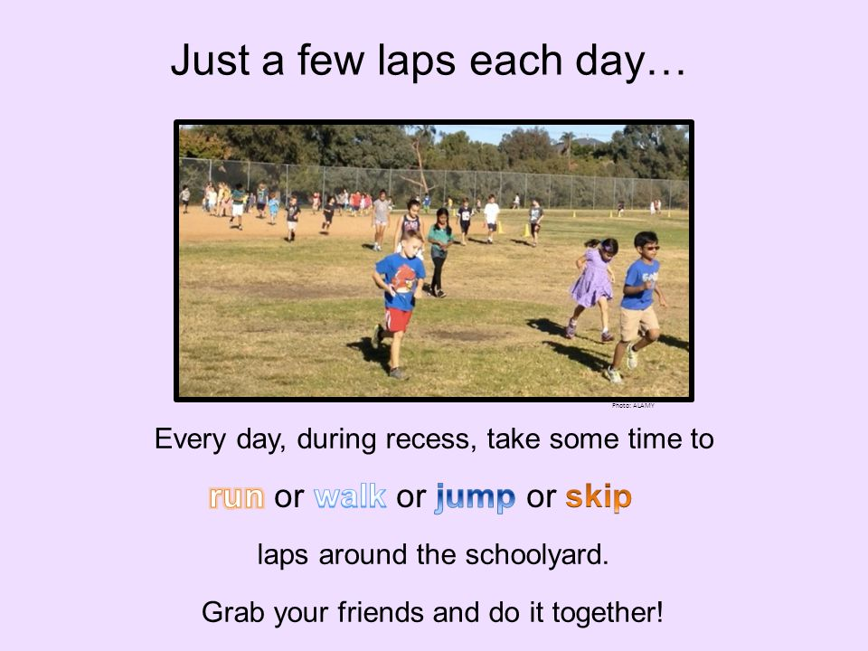 Every day, during recess, take some time to laps around the schoolyard.