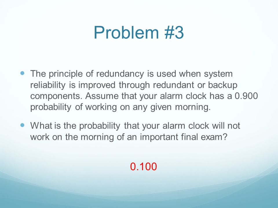 Problem #3 The principle of redundancy is used when system reliability is improved through redundant or backup components.