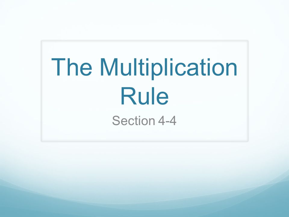 The Multiplication Rule Section 4-4