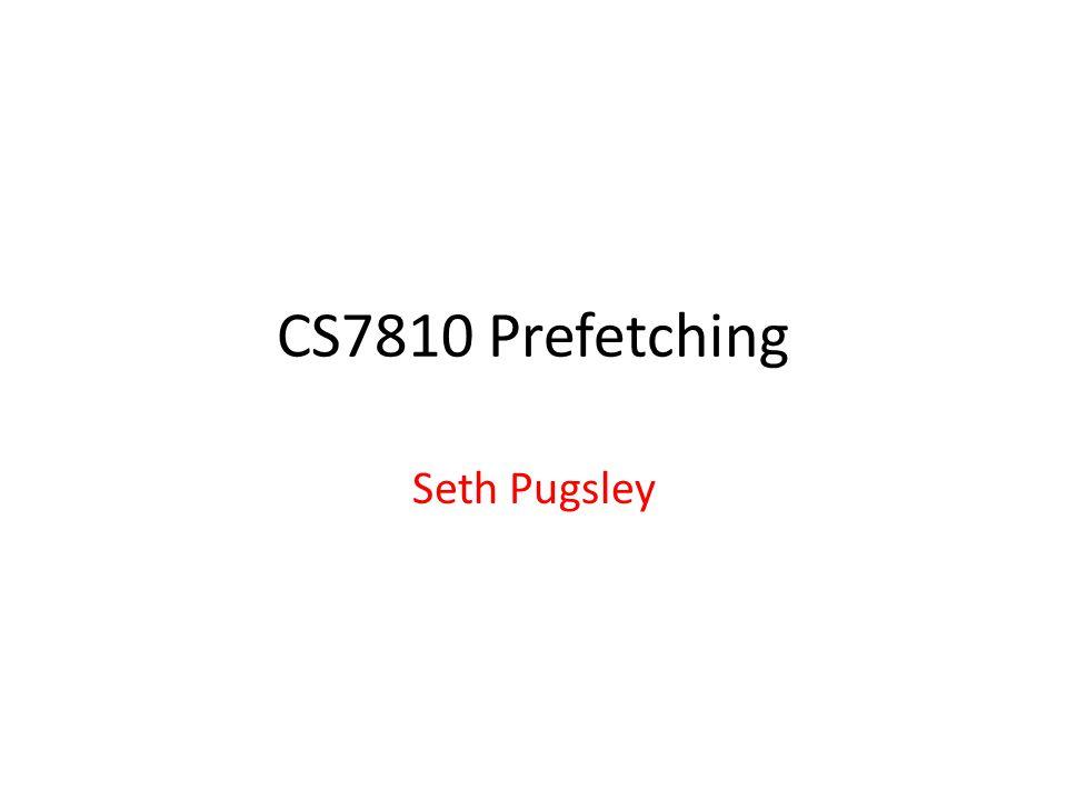CS7810 Prefetching Seth Pugsley