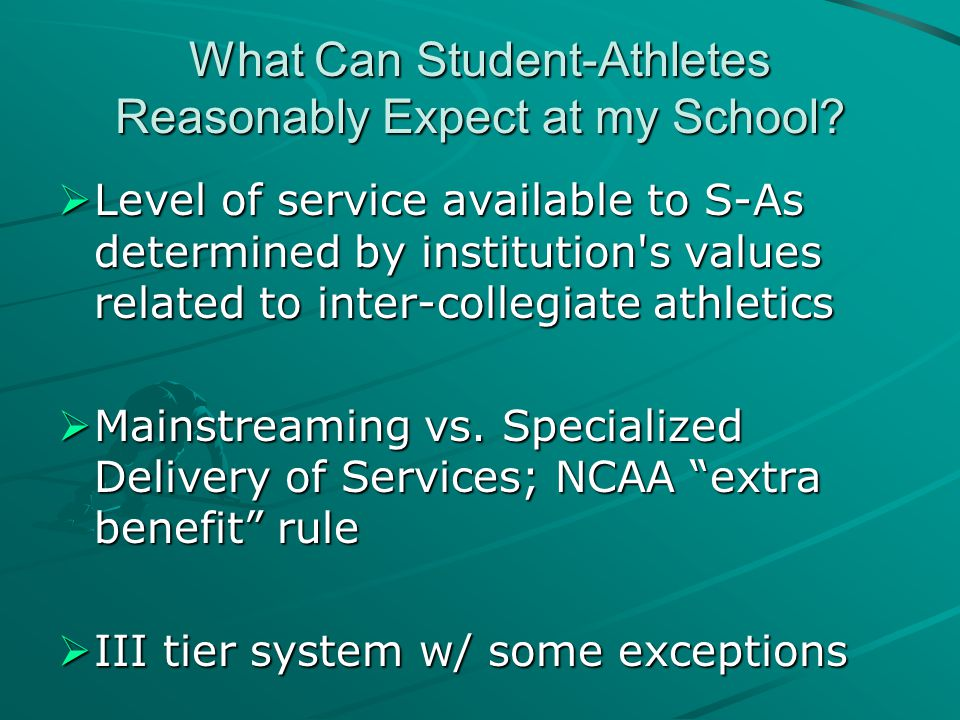 What Can Student-Athletes Reasonably Expect at my School?  Level of service available to S-As determined by institution's values related to inter-col