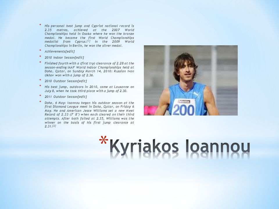 * His personal best jump and Cypriot national record is 2.35 metres, achieved at the 2007 World Championships held in Osaka where he won the bronze medal.