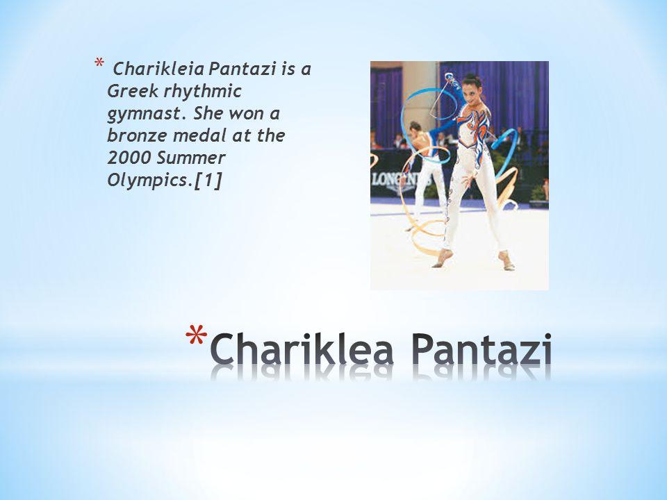* Charikleia Pantazi is a Greek rhythmic gymnast. She won a bronze medal at the 2000 Summer Olympics.[1]