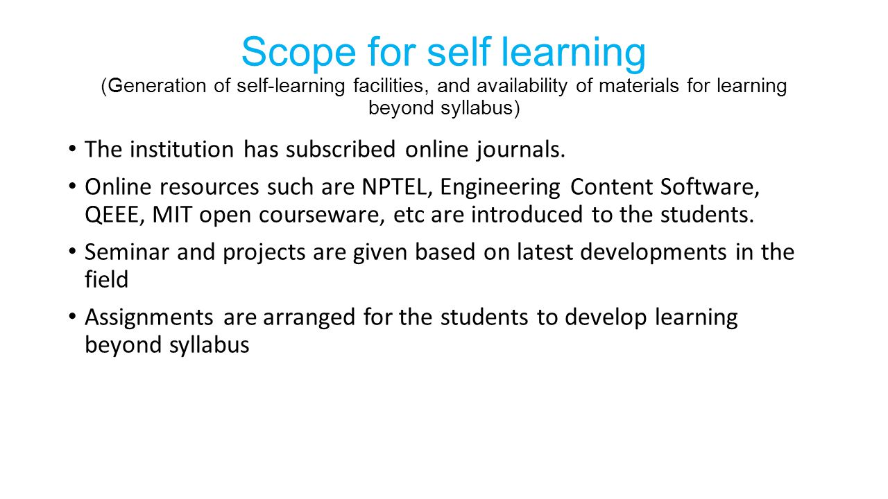 Scope for self learning (Generation of self-learning facilities, and availability of materials for learning beyond syllabus) The institution has subsc