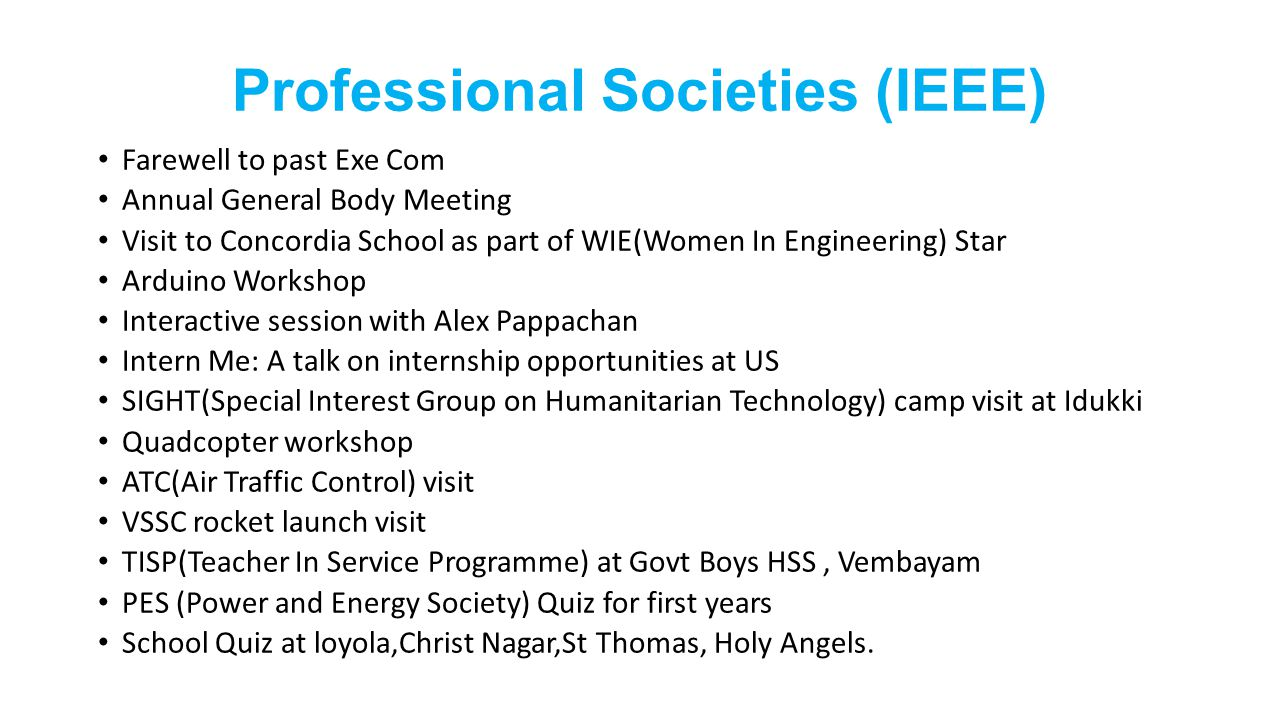 Professional Societies (IEEE) Farewell to past Exe Com Annual General Body Meeting Visit to Concordia School as part of WIE(Women In Engineering) Star
