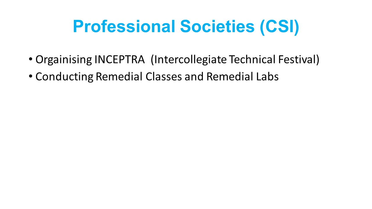 Professional Societies (CSI) Orgainising INCEPTRA (Intercollegiate Technical Festival) Conducting Remedial Classes and Remedial Labs
