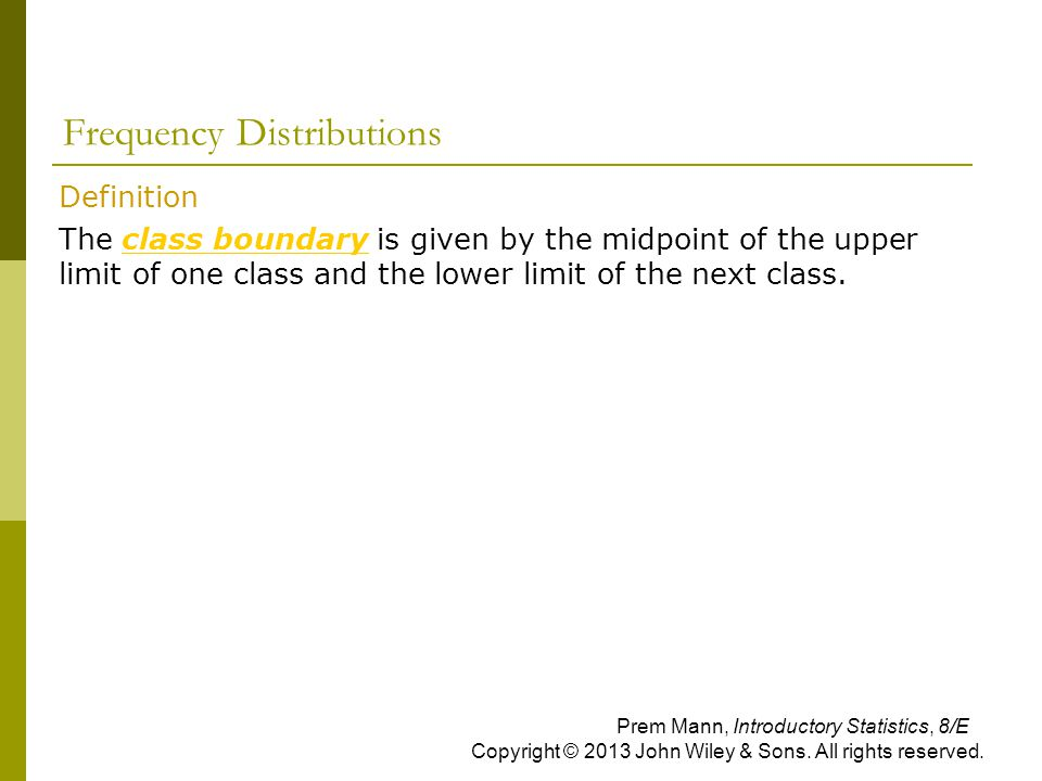 Frequency Distributions  Definition  The class boundary is given by the midpoint of the upper limit of one class and the lower limit of the next class.