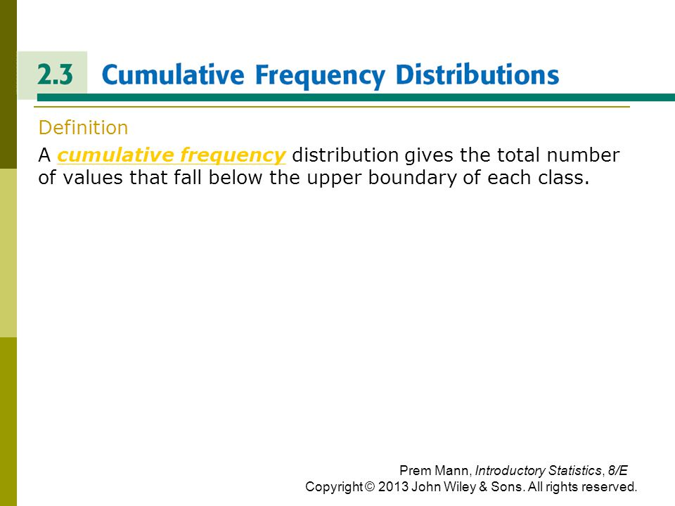 CUMULATIVE FREQUENCY DISTRIBUTIONS  Definition  A cumulative frequency distribution gives the total number of values that fall below the upper bound