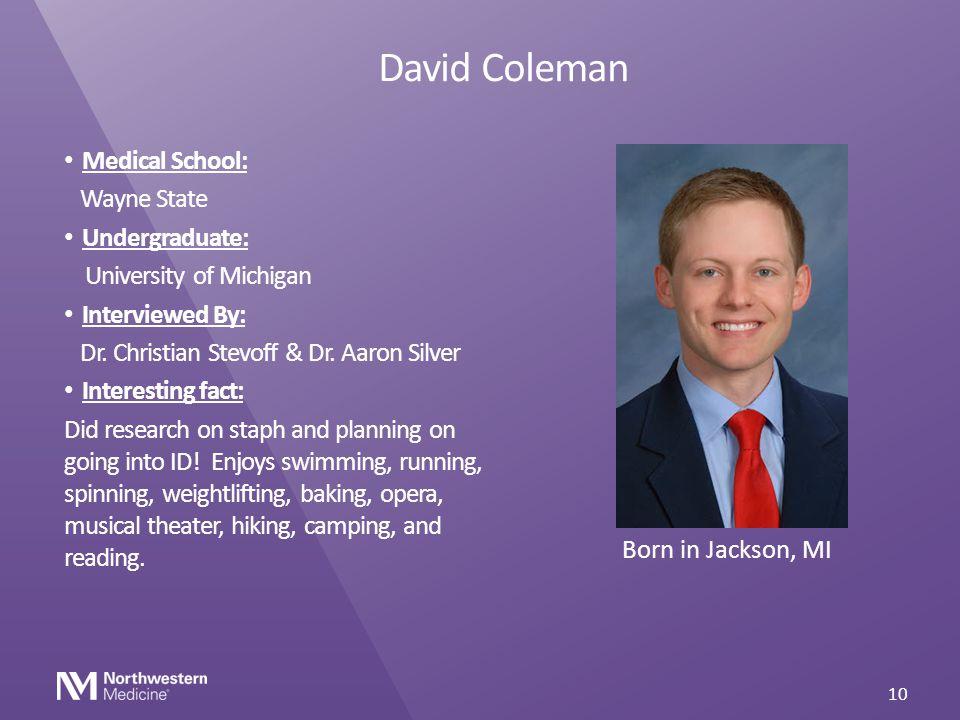 David Coleman Medical School: Wayne State Undergraduate: University of Michigan Interviewed By: Dr. Christian Stevoff & Dr. Aaron Silver Interesting f