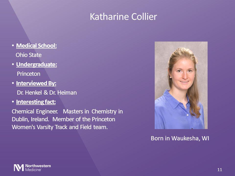 Katharine Collier Medical School: Ohio State Undergraduate: Princeton Interviewed By: Dr. Henkel & Dr. Heiman Interesting fact: Chemical Engineer. Mas