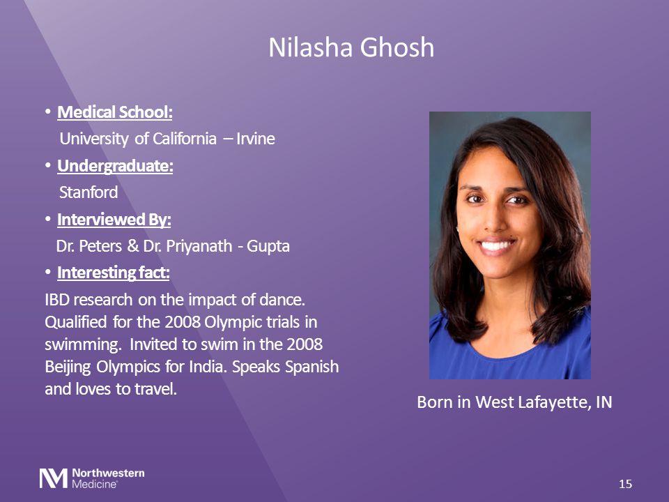 Nilasha Ghosh Medical School: University of California – Irvine Undergraduate: Stanford Interviewed By: Dr. Peters & Dr. Priyanath - Gupta Interesting