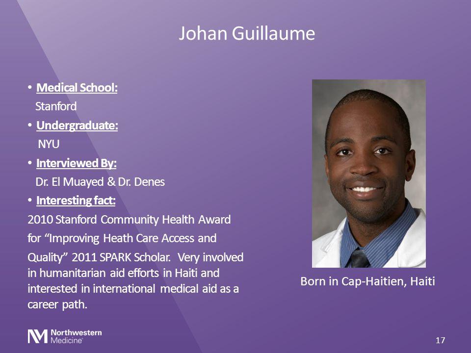 Johan Guillaume Medical School: Stanford Undergraduate: NYU Interviewed By: Dr. El Muayed & Dr. Denes Interesting fact: 2010 Stanford Community Health