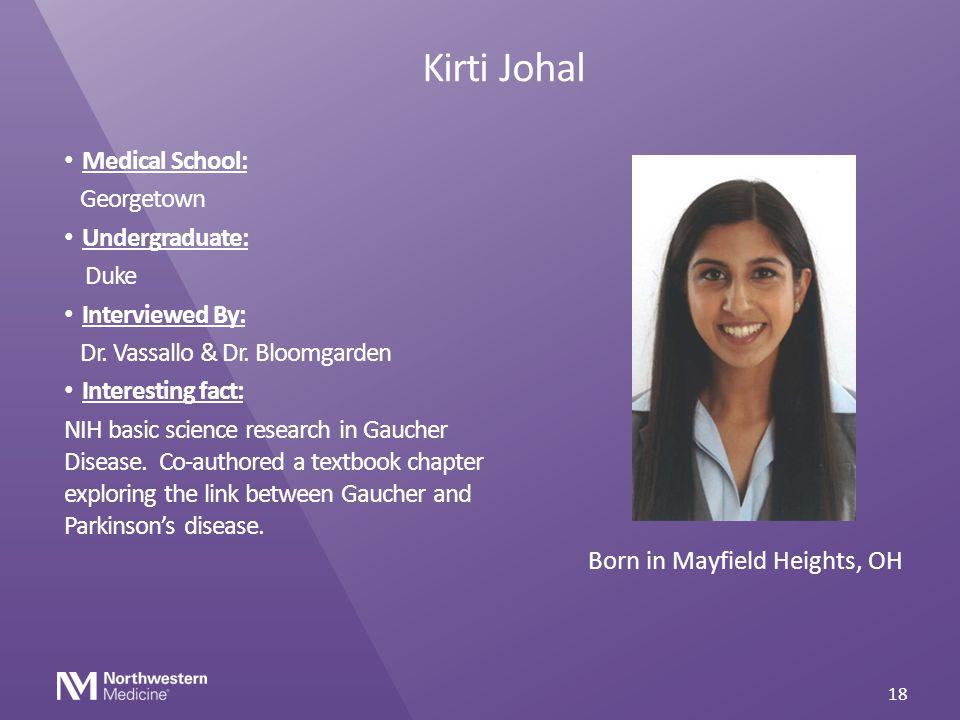 Kirti Johal Medical School: Georgetown Undergraduate: Duke Interviewed By: Dr. Vassallo & Dr. Bloomgarden Interesting fact: NIH basic science research