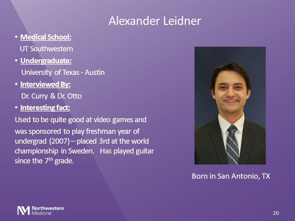 Alexander Leidner Medical School: UT Southwestern Undergraduate: University of Texas - Austin Interviewed By: Dr. Curry & Dr. Otto Interesting fact: U