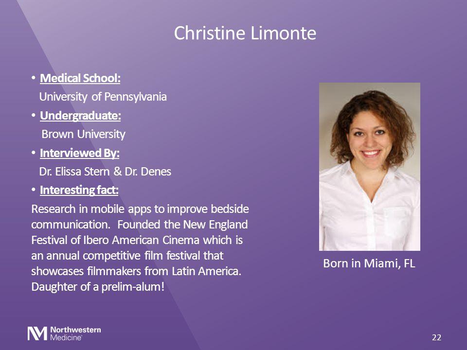 Christine Limonte Medical School: University of Pennsylvania Undergraduate: Brown University Interviewed By: Dr. Elissa Stern & Dr. Denes Interesting