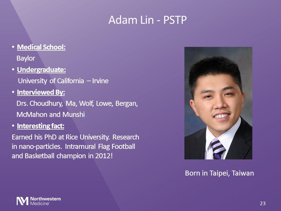 Adam Lin - PSTP Medical School: Baylor Undergraduate: University of California – Irvine Interviewed By: Drs. Choudhury, Ma, Wolf, Lowe, Bergan, McMaho
