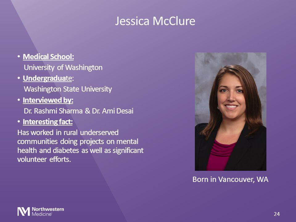 Jessica McClure Medical School: University of Washington Undergraduate: Washington State University Interviewed by: Dr. Rashmi Sharma & Dr. Ami Desai