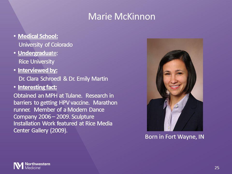 Marie McKinnon Medical School: University of Colorado Undergraduate: Rice University Interviewed by: Dr. Clara Schroedl & Dr. Emily Martin Interesting