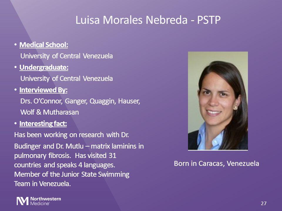 Luisa Morales Nebreda - PSTP Medical School: University of Central Venezuela Undergraduate: University of Central Venezuela Interviewed By: Drs. O'Con