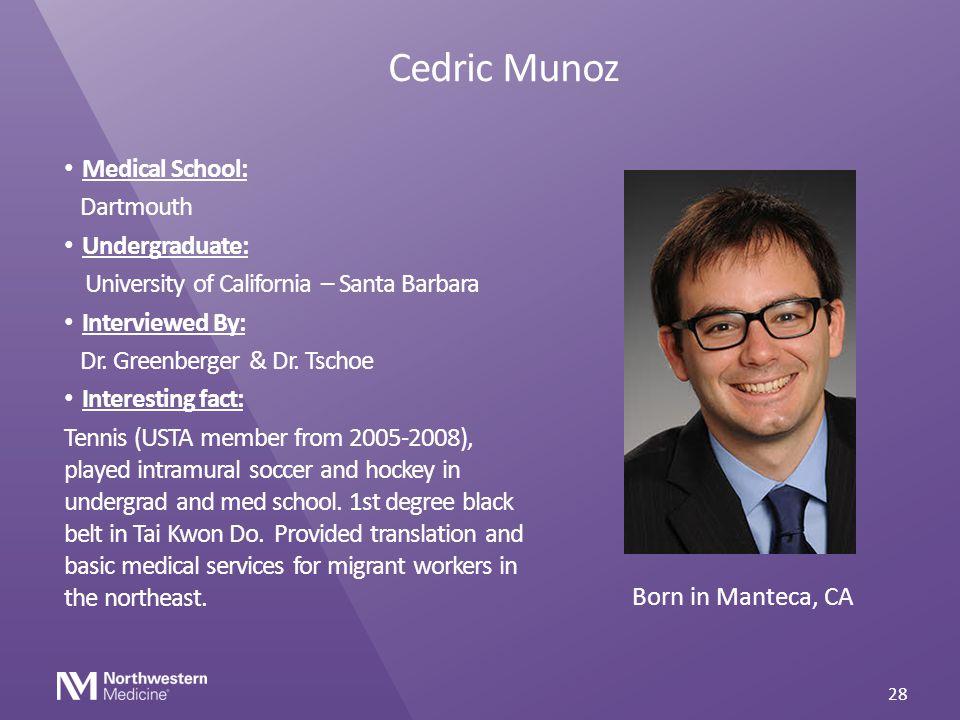 Cedric Munoz Medical School: Dartmouth Undergraduate: University of California – Santa Barbara Interviewed By: Dr. Greenberger & Dr. Tschoe Interestin