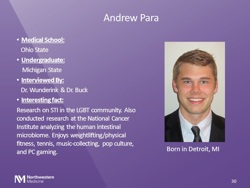 Andrew Para Medical School: Ohio State Undergraduate: Michigan State Interviewed By: Dr. Wunderink & Dr. Buck Interesting fact: Research on STI in the