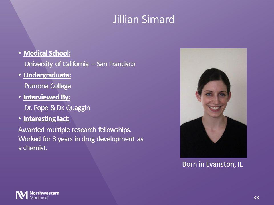 Jillian Simard Medical School: University of California – San Francisco Undergraduate: Pomona College Interviewed By: Dr. Pope & Dr. Quaggin Interesti