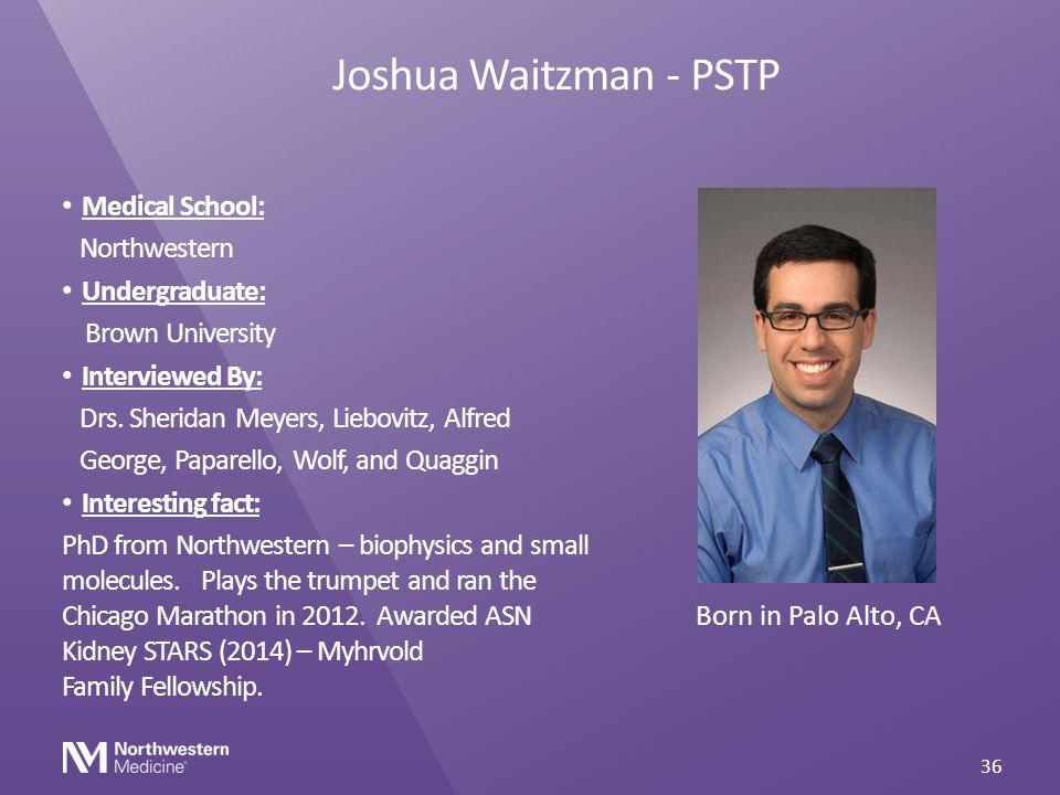 Joshua Waitzman - PSTP Medical School: Northwestern Undergraduate: Brown University Interviewed By: Drs. Sheridan Meyers, Liebovitz, Alfred George, Pa