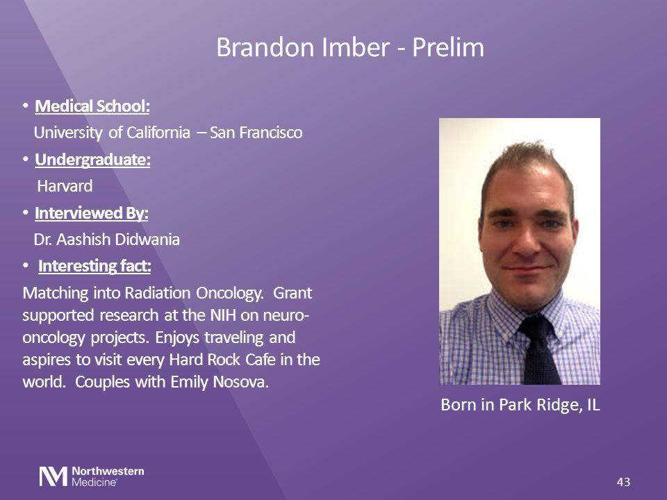 Brandon Imber - Prelim Medical School: University of California – San Francisco Undergraduate: Harvard Interviewed By: Dr. Aashish Didwania Interestin