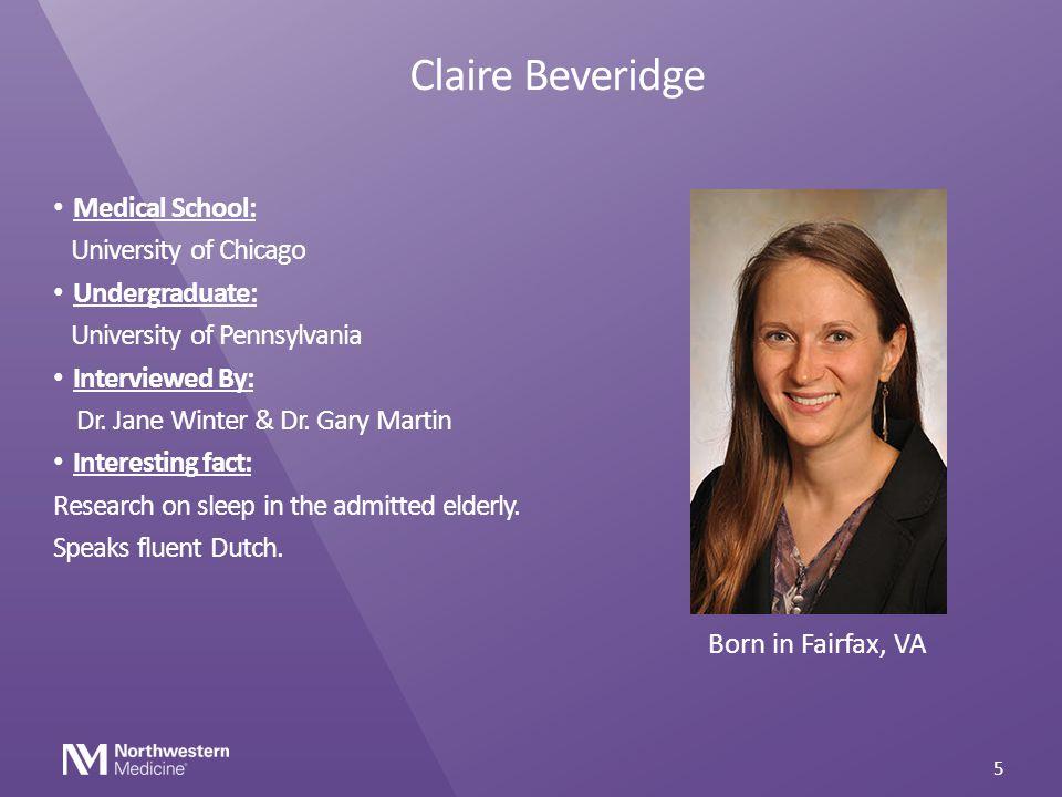 Claire Beveridge Medical School: University of Chicago Undergraduate: University of Pennsylvania Interviewed By: Dr. Jane Winter & Dr. Gary Martin Int